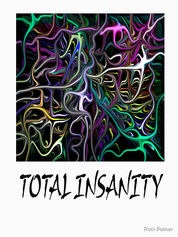 TOTAL INSANITY by RuthPalmer