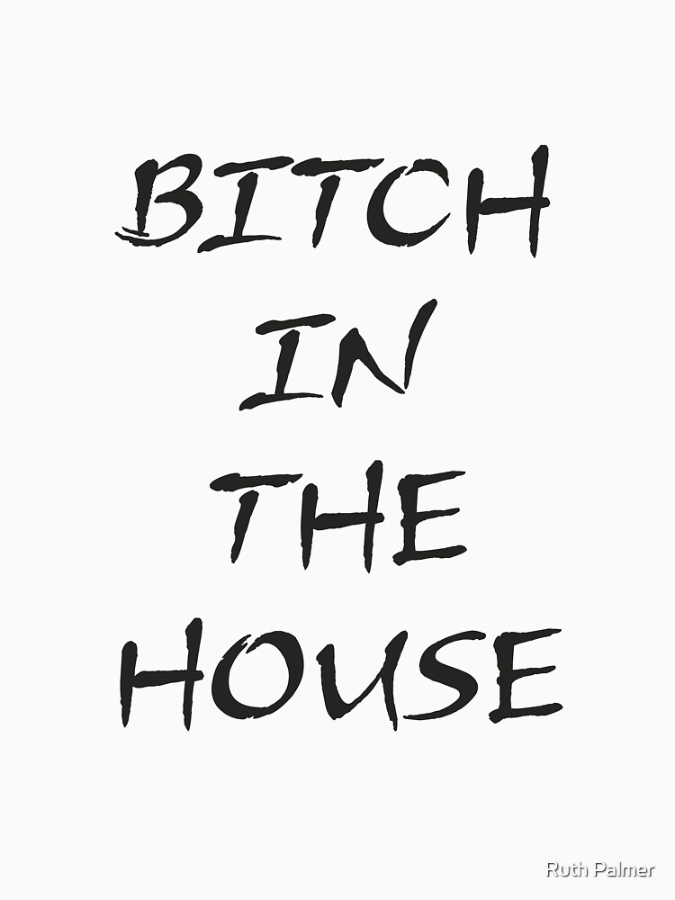 BITCH IN THE HOUSE (LIGHT SHIRTS) by RuthPalmer