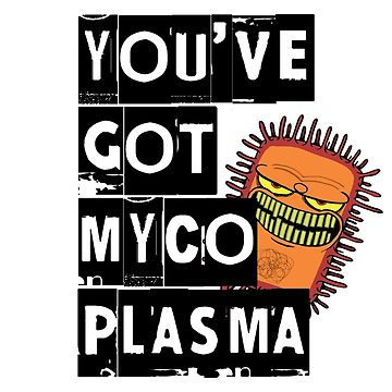 You've got mycoplamsa by velica