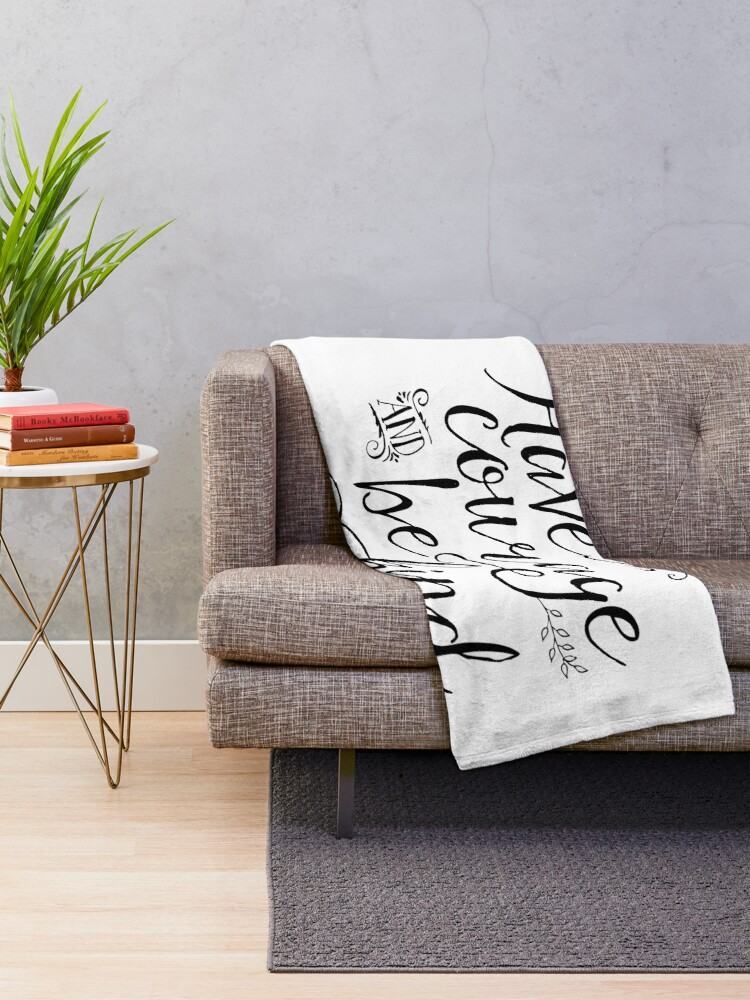 Alternate view of Have Courage and Be Kind (BW) Throw Blanket