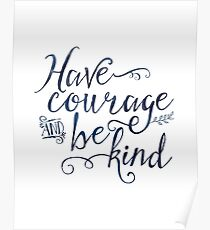 Have Courage and Be Kind (navy colorway) Poster