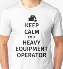 Keep Calm, I'm a Heavy Equipment Operator Unisex T-Shirt