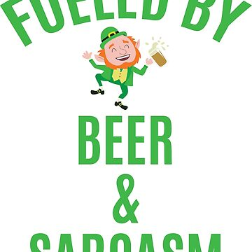 Fueled by Beer and Sarcasm by OffensiveFun