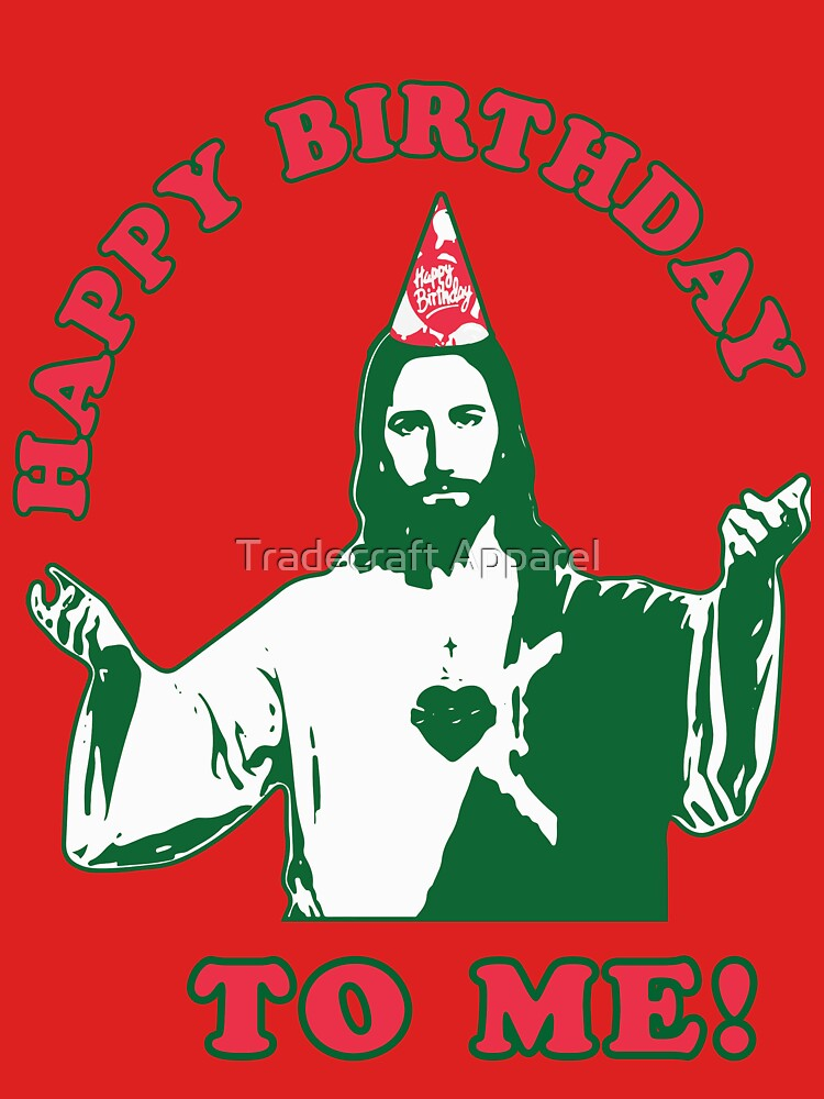Happy Birthday To Me! | Jesus Christmas Funny Quote Ugly Sweater by ABFTs