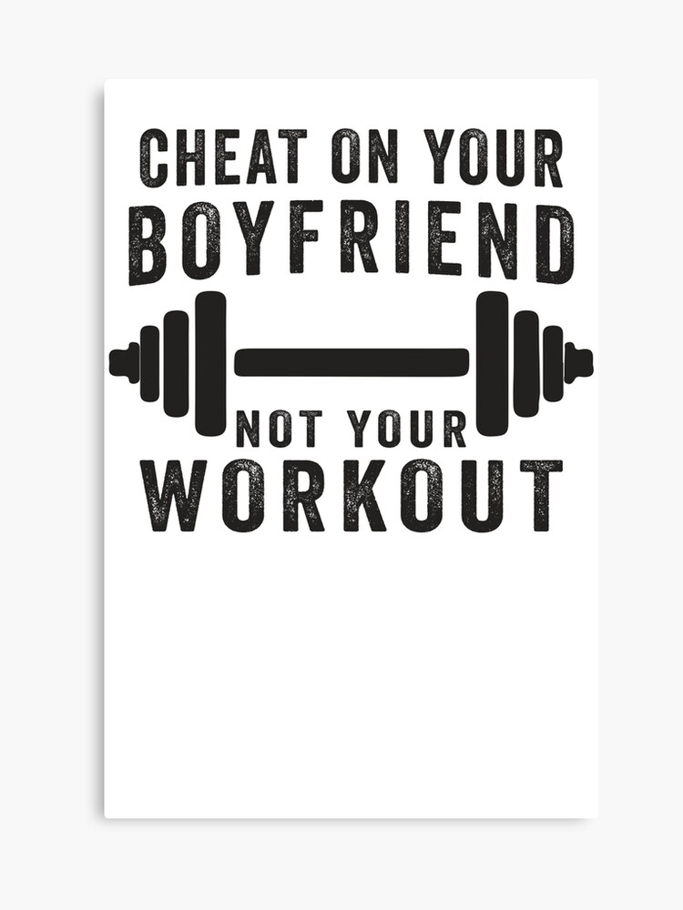 Cheat On Your Boyfriend, Not Your Workout | Funny Fitness Inspirational  Quote, Workout Shirt | Canvas Print