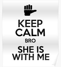 Keep Calm Bro She Is With Me Poster