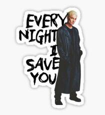 Every Night I Save You - Spike Buffy Sticker