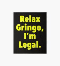 Relax gringo, I'm leagal Art Board
