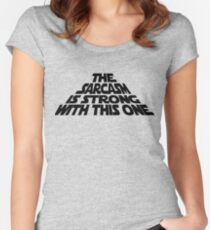 The Sarcasm is Strong with this One Women's Fitted Scoop T-Shirt
