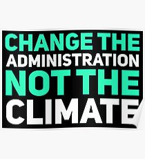 change the administration not the climate Poster