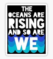 march for science - the oceans are rising and so are we Sticker