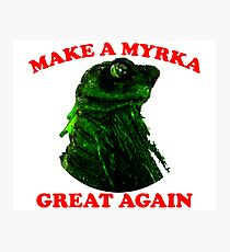 Make A Myrka Great Again Photographic Print
