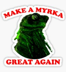 Make A Myrka Great Again Sticker