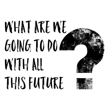 What are we going to do with our future? by ofaltor