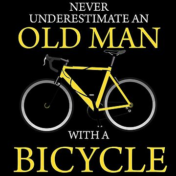 Never underestimate an OLD MAN with a bicycle by jerryvweeks