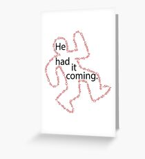 He had it coming Greeting Card