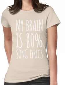 My brain is 80% song lyrics shirt Womens Fitted T-Shirt
