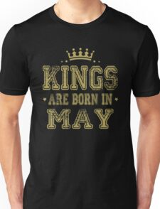 GIFT !!! KINGS ARE BORN IN MAY Unisex T-Shirt