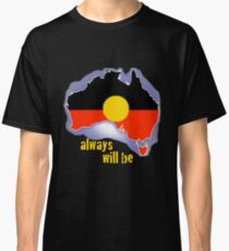 Always was, always will be, Aboriginal land Classic T-Shirt