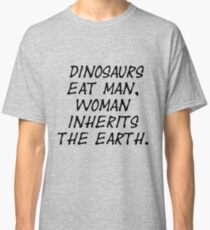 Dinosaurs eat man, woman inherits the earth - Jurassic Park Quote  Classic T-Shirt