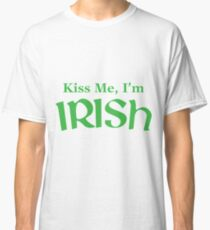 Kiss Me, I'm Irish-- saint patrick day shirts Classic T-Shirt