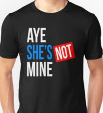 AYE SHE'S NOT MINE FUNNY COUPLE FRIENDSHIP Unisex T-Shirt