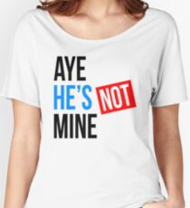 AYE HE'S NOT MINE FUNNY COUPLE FRIENDSHIP Women's Relaxed Fit T-Shirt