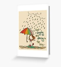 Just singing and dancing in the rain Greeting Card