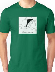 Come See Me Unisex T-Shirt