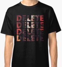 DELETE DELETE DELETE Classic T-Shirt