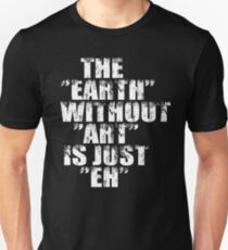 "The ""Earth"" Without ""Art T-Shirt"