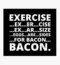 Exercise Bacon Claim Photographic Print