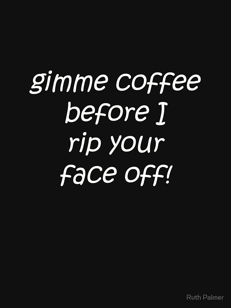 Gimme Coffee by RuthPalmer