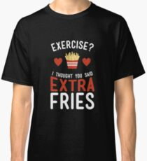 Exercise? Extra Fries! Classic T-Shirt