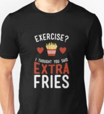 Exercise? Extra Fries! Unisex T-Shirt