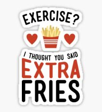 Exercise? Extra Fries! Sticker