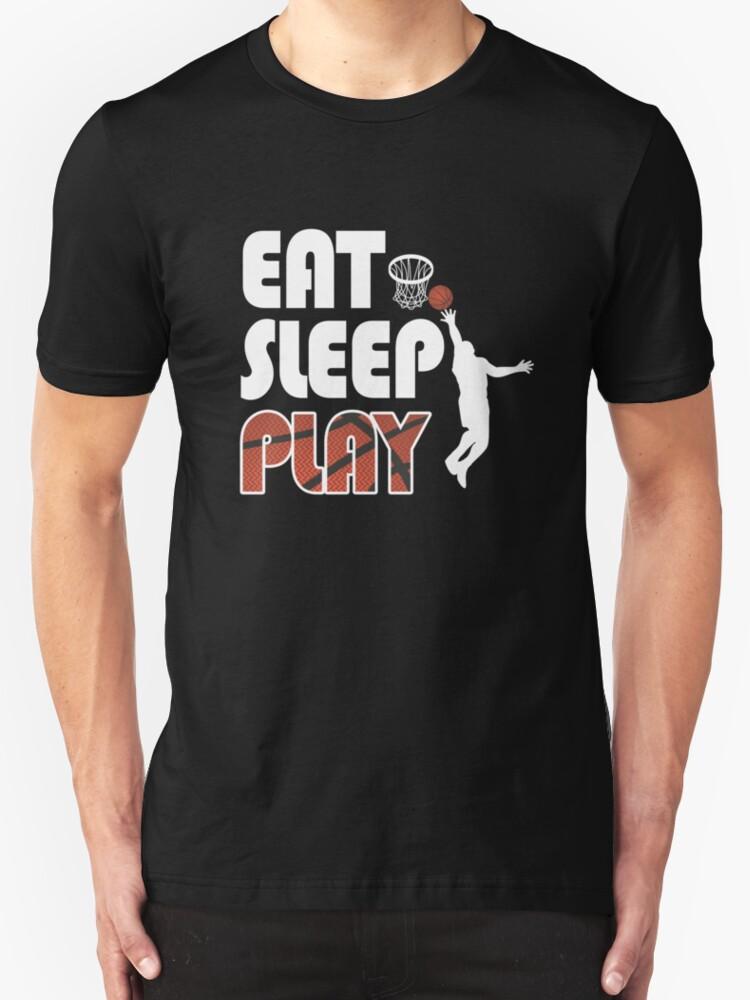 eat sleep play basketball funny basketball t shirts t shirts hoodies by timefortshirt. Black Bedroom Furniture Sets. Home Design Ideas