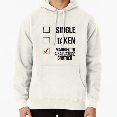 Single, Taken, Married to a Salvatore Brother Hoodie (Pullover)