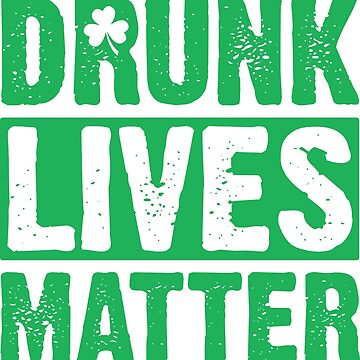 Drunk Lives Matter by OffensiveFun