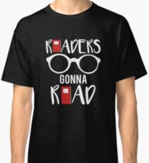 Readers Gonna Read Funny Bookworm Librarian Classic T-Shirt