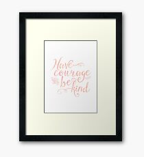 Have Courage and Be Kind (pink colorway) Framed Print