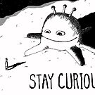 Stay Curious - AKA Alien Visitor by betsystreeter