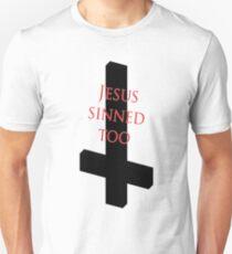 Jesus Sinned Too Unisex T-Shirt