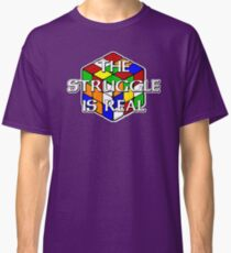 The Struggle is Real! Classic T-Shirt