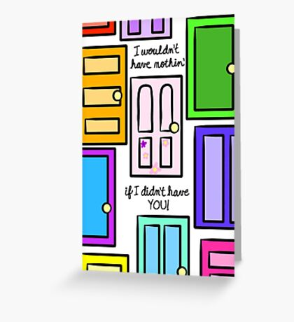 If I Didn't Have You Greeting Card
