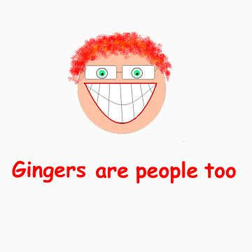 Gingers are people too by tman