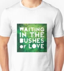 Waiting in the Bushes of Love T-Shirt