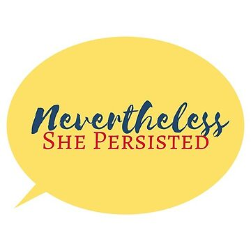 Nevertheless, she persisted by Kmartintahoe
