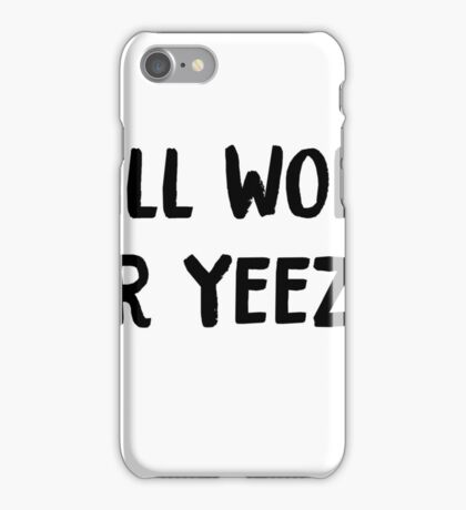 will work for yeezys  iPhone Case/Skin
