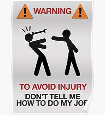 Funny Warning Sign, to avoid injury, don't tell me how to do my job, humor, fun Poster